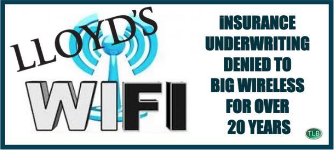LLoyd's WIFI - Insurance Underwriting Denied to big Wireless for over 20 Years